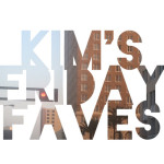 Kim's Friday Faves | 3/20/15