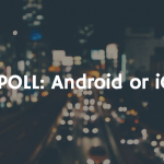 Poll: Android or iOS?